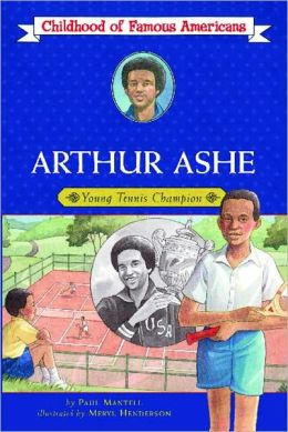Arthur Ashe: Young Tennis Champion (Childhood of Famous Americans Series)