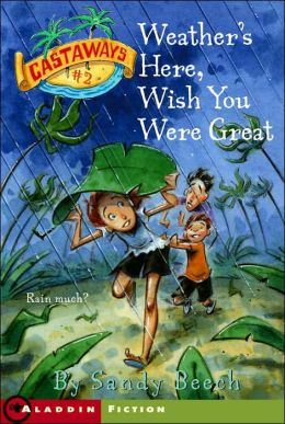 Weather's Here, Wish You Were Great: Book Two of Castaways Trilogy