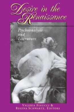 Desire in the Renaissance: Psychoanalysis and Literature
