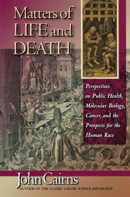 Matters of Life and Death: Perspectives on Public Health, Molecular Biology, Cancer, and the Prospects for the Human Race