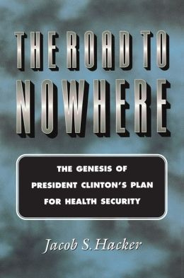 The Road to Nowhere: The Genesis of President Clinton's Plan for Health Security