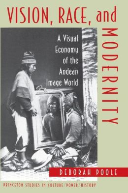 Vision, Race, and Modernity: A Visual Economy of the Andean Image World