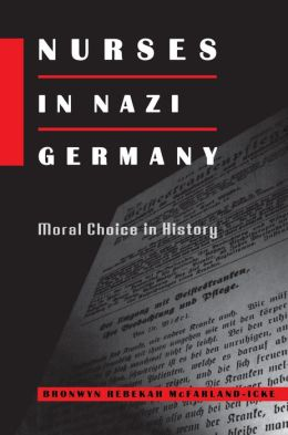 Nurses in Nazi Germany: Moral Choice in History