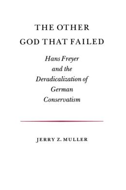 The Other God that Failed: Hans Freyer and the Deradicalization of German Conservatism