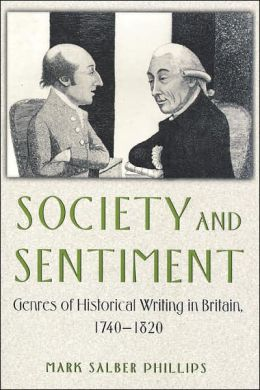 Society and Sentiment: Genres of Historical Writing in Britain, 1740-1820