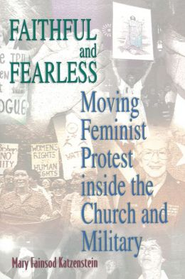 Faithful and Fearless: Moving Feminist Protest inside the Church and Military