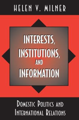 Interests, Institutions, and Information: Domestic Politics and International Relations