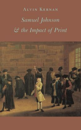 Samuel Johnson and the Impact of Print: (Originally published as Printing Technology, Letters, and Samuel Johnson)