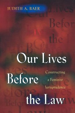 Our Lives Before the Law: Constructing a Feminist Jurisprudence