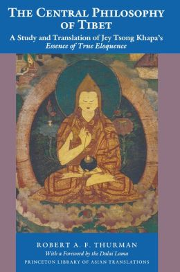 The Central Philosophy of Tibet: A Study and Translation of Jey Tsong Khapa's