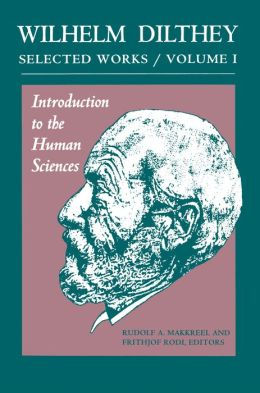 Wilhelm Dilthey: Selected Works, Volume I: Introduction to the Human Sciences