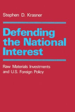 Defending the National Interest: Raw Materials Investments and U.S. Foreign Policy