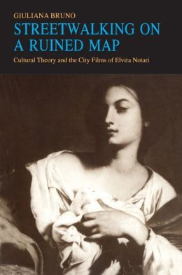 Streetwalking on a Ruined Map: Cultural Theory and the City Films of Elvira Notari