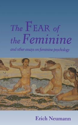 The Fear of the Feminine : And Other Essays on Feminine Psychology