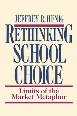 Rethinking School Choice: Limits of the Market Metaphor