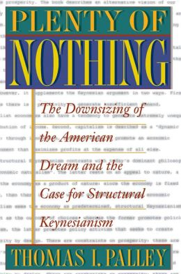 Plenty of Nothing: The Downsizing of the American Dream and the Case for Structural Keynesianism