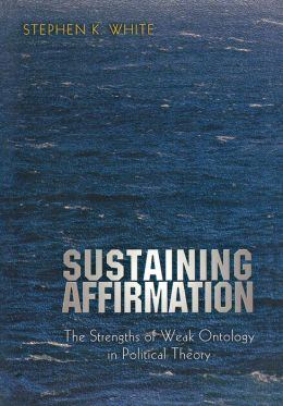 Sustaining Affirmation: The Strengths of Weak Ontology in Political Theory
