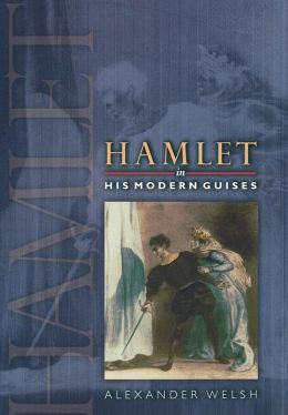 Hamlet in His Modern Guises