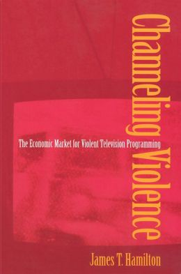 Channeling Violence: The Economic Market for Violent Television Programming