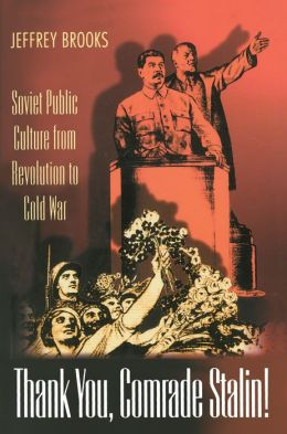 Thank You, Comrade Stalin!: Soviet Public Culture from Revolution to Cold War