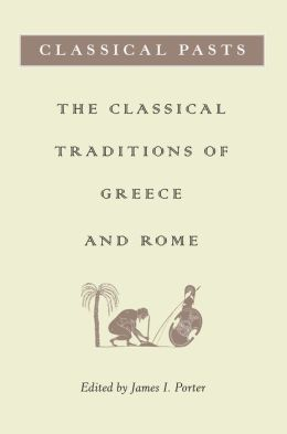 Classical Pasts: The Classical Traditions of Greece and Rome