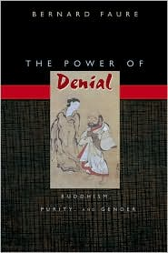 The Power of Denial: Buddhism, Purity, and Gender