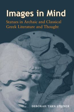 Images in Mind: Statues in Archaic and Classical Greek Literature and Thought