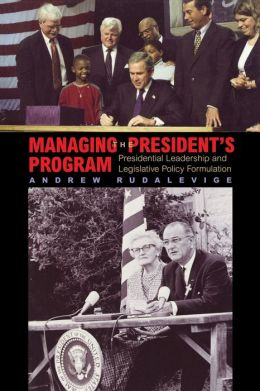 Managing the President's Program: Presidential Leadership and Legislative Policy Formulation
