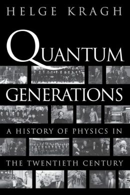 Quantum Generations: A History of Physics in the Twentieth Century