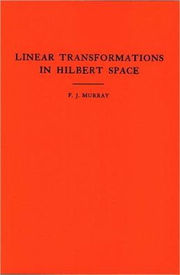 An Introduction to Linear Transformations in Hilbert Space. (AM-4)