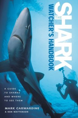 The Shark-Watcher's Handbook: A Guide to Sharks and Where to See Them