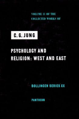 Collected Works of C.G. Jung, Volume 11: Psychology and Religion: West and East