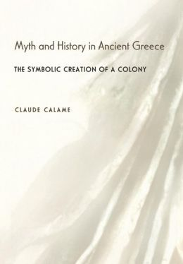 Myth and History in Ancient Greece: The Symbolic Creation of a Colony