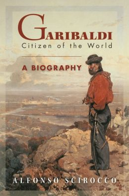 Garibaldi: Citizen of the World: A Biography
