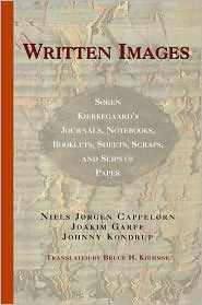 Written Images: Soren Kierkegaard's Journals, Notebooks, Booklets, Sheets, Scraps, and Slips of Paper