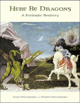 Here Be Dragons: A Fantastic Bestiary