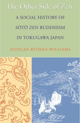The Other Side of Zen: A Social History of Soto Zen Buddhism in Tokugawa Japan