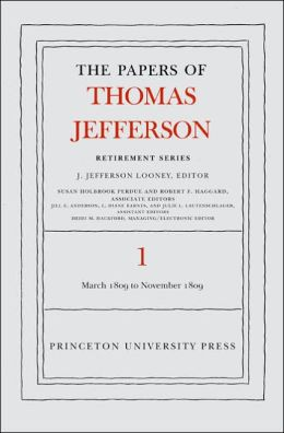 The Papers of Thomas Jefferson, Retirement Series: Volume 1: 4 March 1809 to 15 November 1809