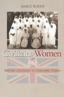 Civilizing Women: British Crusades in Colonial Sudan