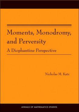 Moments, Monodromy, and Perversity. (AM-159): A Diophantine Perspective. (AM-159)