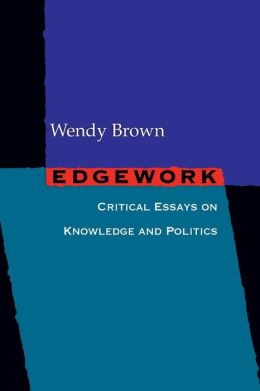Edgework: Critical Essays on Knowledge and Politics