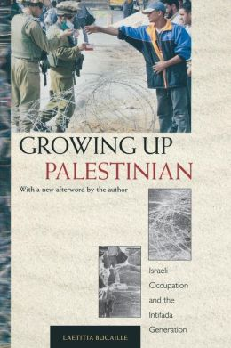 Growing Up Palestinian: Israeli Occupation and the Intifada Generation