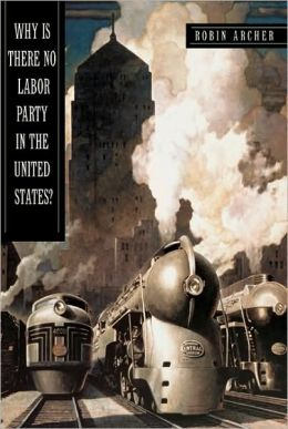 Why Is There No Labor Party in the United States?