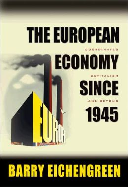 The European Economy since 1945: Coordinated Capitalism and Beyond