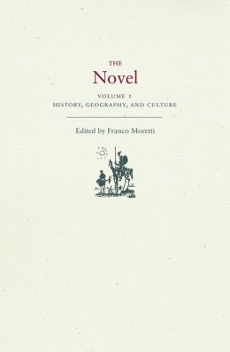 The Novel, Volume 1: History, Geography, and Culture