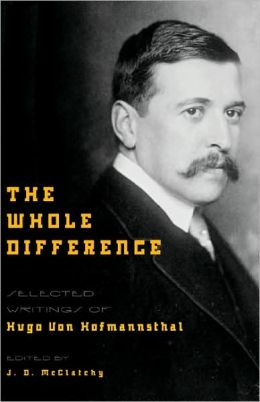 The Whole Difference: Selected Writings of Hugo von Hofmannsthal
