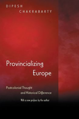 Provincializing Europe: Postcolonial Thought and Historical Difference (New Edition)