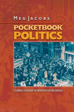 Pocketbook Politics: Economic Citizenship in Twentieth-Century America