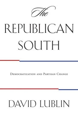 The Republican South: Democratization and Partisan Change