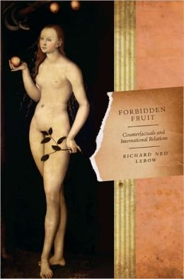 Forbidden Fruit: Counterfactuals and International Relations